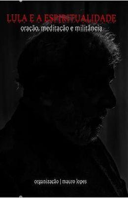 Lula-e-a-Espiritualidade---Oracao-Meditacao-e-Militancia