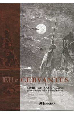 Eu-e-Cervantes--livro-de-anotacoes-para-viagens-reais-e-imaginarias-