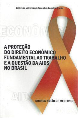 PROTECAO-DO-DIREITO-ECONOMICO-FUNDAMENTAL-AO-TRABALHO-E-A-QUESTAO-DA-AIDS-NO-BRASIL