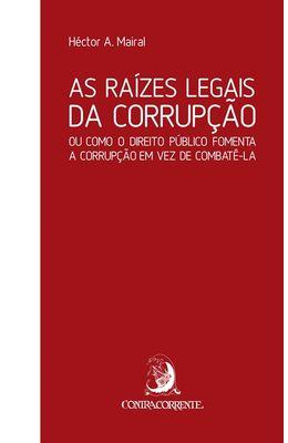 RAIZES-LEGAIS-DA-CORRUPCAO--OU-COMO-O-DIREITO-PUBLICO-FOMENTA-A-CORRUPCAO-EM-VEZ-DE-COMBATE-LA-AS