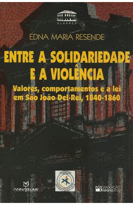 ENTRE-A-SOLIDARIEDADE-E-A-VIOLENCIA---VALORES-COMPORTAMENTOS-E-A-LEI-EM-SAO-JOAO-DEL-REI--1840---1860-