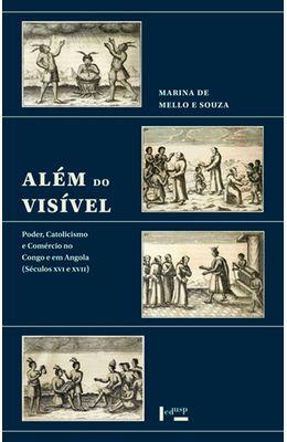 Alem-do-visivel--poder-catolicismo-e-comercio-no-Congo-e-em-Angola--Seculos-XVI-e-XVII-