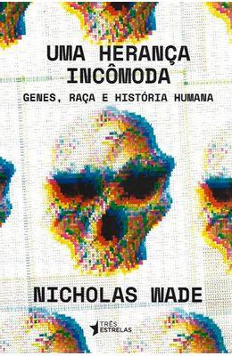UMA-HERANCA-INCOMODA--GENES-RACA-E-HISTORIA-HUMANA