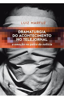 Dramaturgia-do-acontecimento-no-telejornal--a-emocao-no-palco-da-noticia
