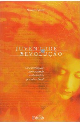 Juventude-e-revolucao--Uma-investigacao-sobre-a-atitude-revolucionaria-juvenil-no-Brasil