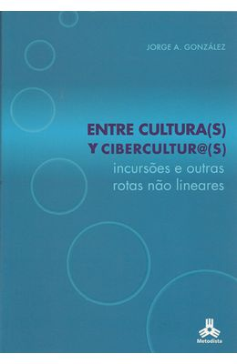 ENTRE-CULTURAS-S--Y-CIBERCULTURA-S----INCURSOES-E-OUTRAS-ROTAS-NAO-LINEARES