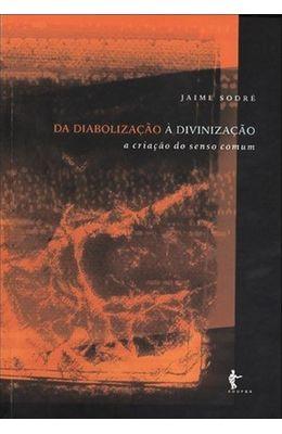 DA-DIABOLIZACAO-A-DIVINIZACAO