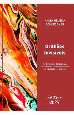 Grilhoes-invisiveis--As-dimensoes-da-ideologia-as-condicoes-de-subalteridade-e-a-educacao-em-Gramsci
