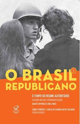 Brasil-republicano--O-tempo-do-regime-autoritario-O---Volume-4--Ditadura-militar-e-remocratizacao-quarta-republica--1964-1985-