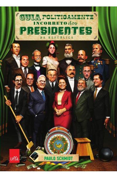 Guia-politicamente-incorreto-dos-presidentes-da-republica