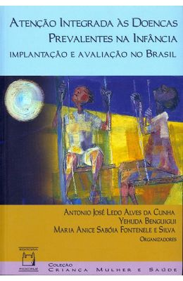 ATENCAO-INTEGRADA-AS-DOENCAS-PREVALENTES-NA-INFANCIA---IMPLANTACAO-E-AVALIACAO-NO-BRASIL