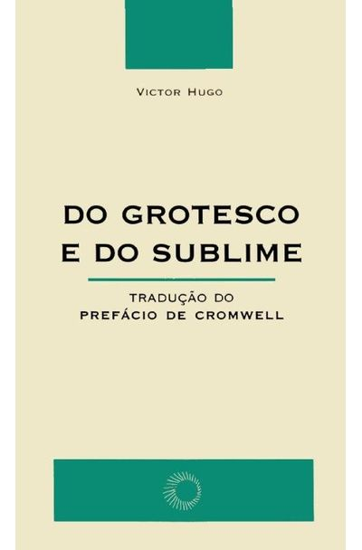 DO-GROTESCO-E-DO-SUBLIME