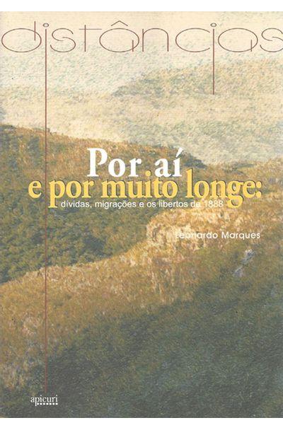 POR-AI-E-POR-MUITO-LONGE---DIVIDAS-MIGRACOES-E-OS-LIBERTOS-DE-1888
