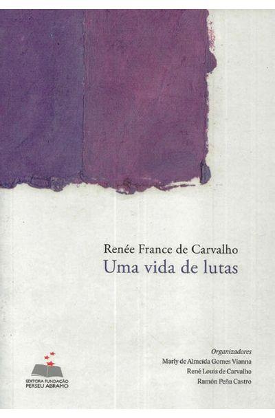 RENEE-FRANCE-DE-CARVALHO--UMA-VIDA-DE-LUTAS