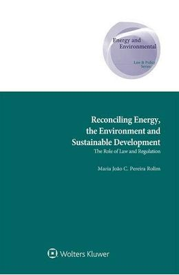 RECONCILING-ENERGY-THE-ENVIRONMENT-AND-SUSTAINABLE-DEVELOPMENT---THE-ROLE-OF-LAW-AND-REGULATION