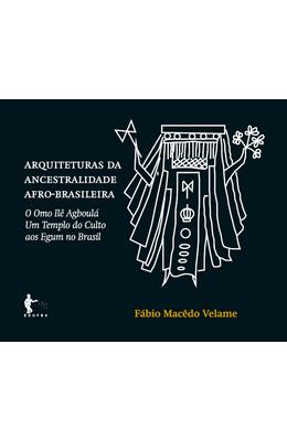 Arquiteturas-da-ancestralidade-afro-brasileira--O-Omo-Il�-Agboul�-um-Templo-do-Culto-aos-Egum-no-Brasil